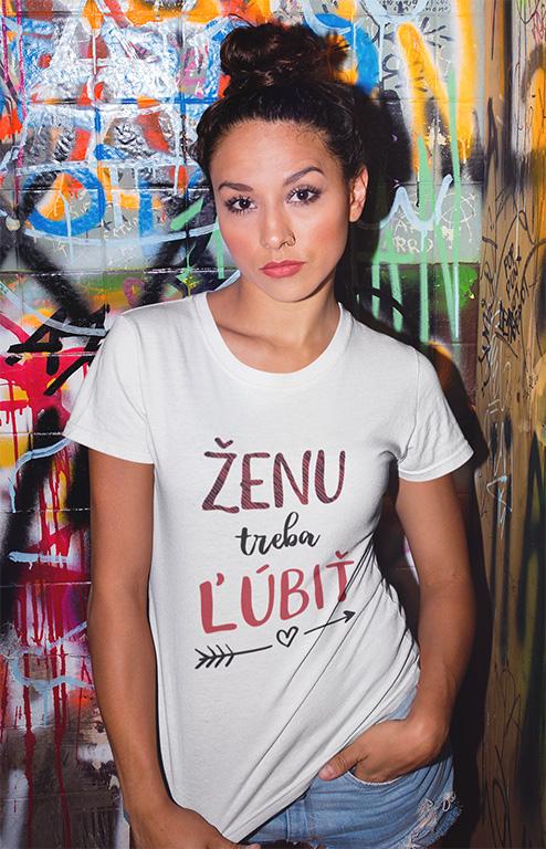 18bdceaab60b Dámske tričká s potlačou - Ženu treba ľúbiť - MOJA print